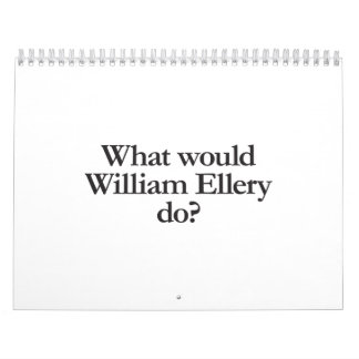 what would william ellery do. wall calendars