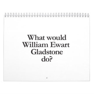 what would william ewart gladstone do calendars