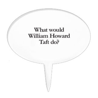 what would william howard taft do cake pick