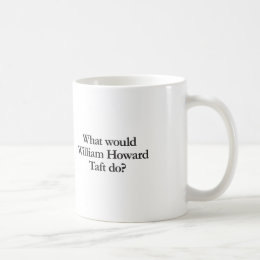 what would william howard taft do coffee mug