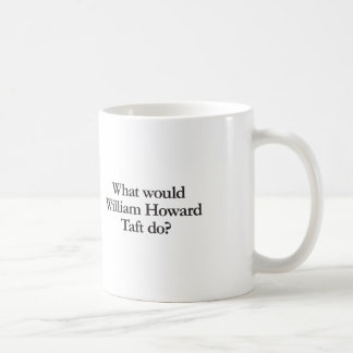 what would william howard taft do coffee mug