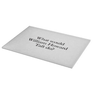what would william howard taft do cutting board