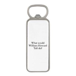 what would william howard taft do magnetic bottle opener