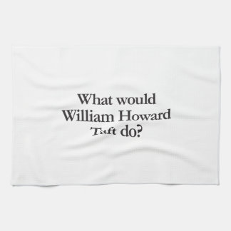what would william howard taft do kitchen towel