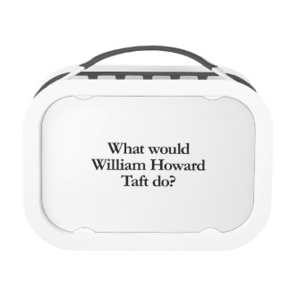 what would william howard taft do yubo lunch box