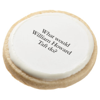 what would william howard taft do round premium shortbread cookie