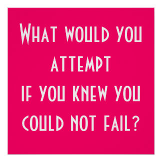 What would you attempt if you knew you could no... poster