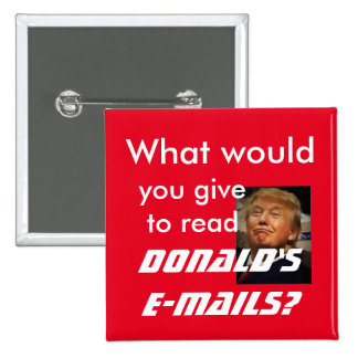 What would you give to reaad DONALD's e-mails? Pinback Button