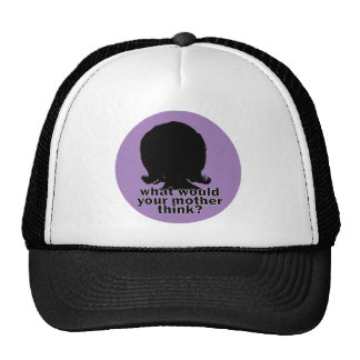 What Would Your Mother Think? Trucker Hats