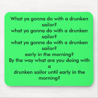 What ya gonna do with a drunken sailor? mouse pads