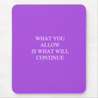 WHAT YOU ALLOW IS WHAT WILL CONTINUE TRUISMS MOTIV MOUSEPADS