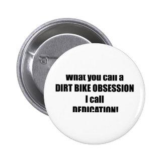 What You Call A Dirt Bike Obsession I Call Dedicat Pinback Button