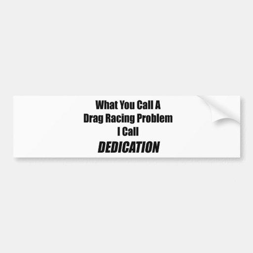 What You Call A Drag Racing Problem I Call Dedicat Bumper Sticker