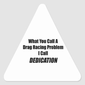 What You Call A Drag Racing Problem I Call Dedicat Triangle Sticker