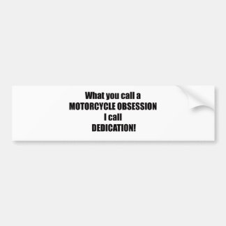 What You Call A Motorcycle Obsession I Call Dedica Bumper Sticker