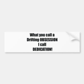 What You Call Drifting Obsession I Call Dedication Bumper Sticker