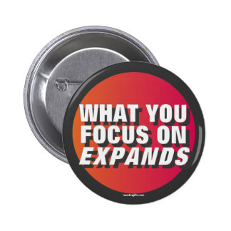 What You Focus on Expands Pinback Button