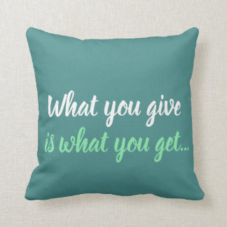 what you give is what you get pillow message