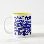 What You Lack in Intelligence..... Two-Tone Coffee Mug