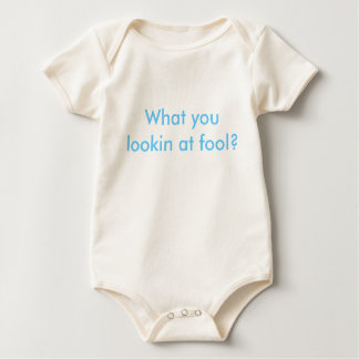 What you lookin at fool? baby bodysuit