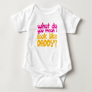 What You Mean I Look Like Daddy Baby Bodysuit