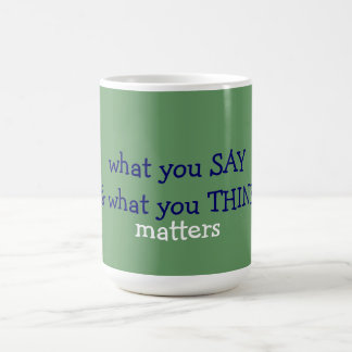 what you SAY & what you THINK matters Mug