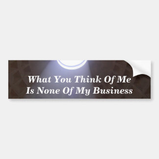 What You Think Of Me Is None Of My Business Bumper Sticker