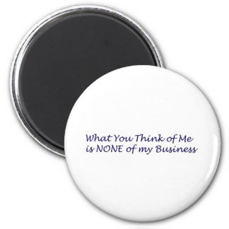 What You Think of Me Products Refrigerator Magnet