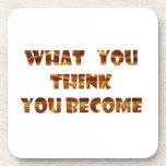 WHAT You think You Become Drink Coaster