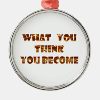 WHAT You think You Become Round Metal Christmas Ornament