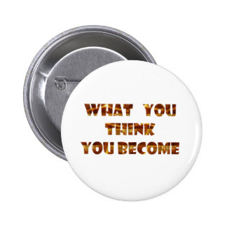 WHAT You think You Become Pinback Button