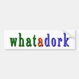 whatadork2 bumper sticker