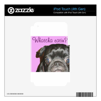 Whatcha Eatin Pug Skin For iPod Touch 4G