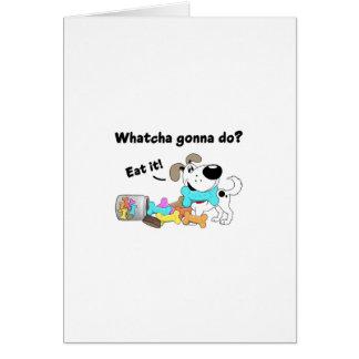 Whatcha gonna do? greeting card