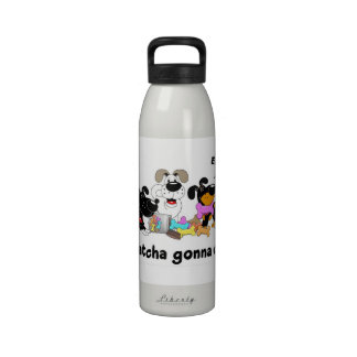 Whatcha gonna do? reusable water bottles