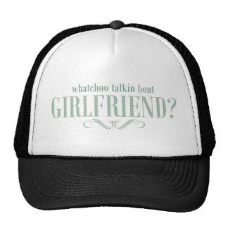 Whatchoo talkin bout girlfriend cap