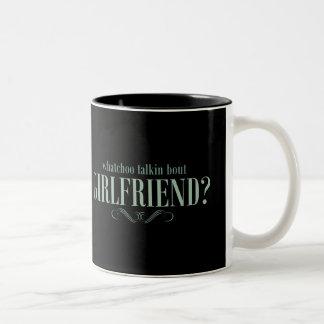Whatchoo talkin bout girlfriend coffee mugs