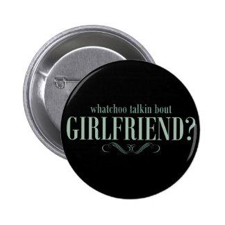 Whatchoo talkin bout girlfriend pinback button