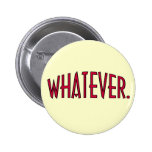 Whatever. 2 Inch Round Button