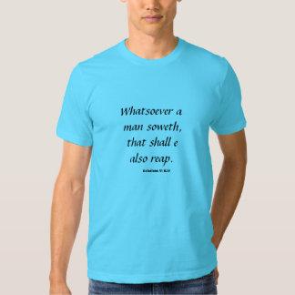 Whatever a man soweth ... Shirt
