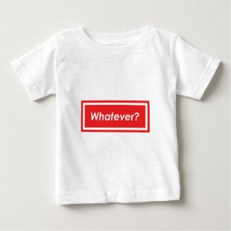 Whatever? Baby T-Shirt