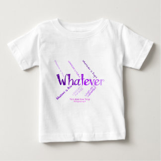 Whatever Baby T-Shirt