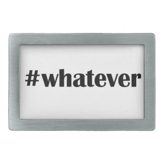 #whatever Belt Buckle -Statement, Quote