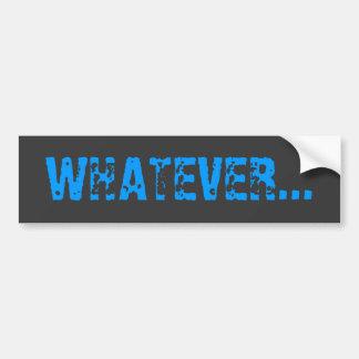 WHATEVER... Bumper Sticker