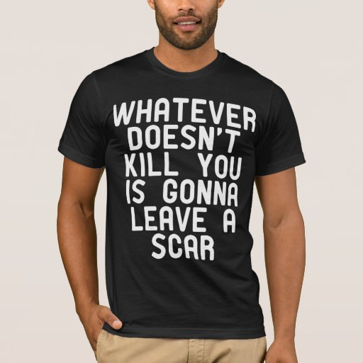 Whatever doesn't kill you T-Shirt