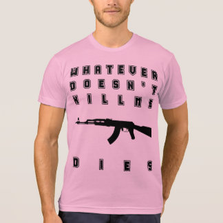 WHATEVER DOESN'T KILL ME DIES T-Shirt