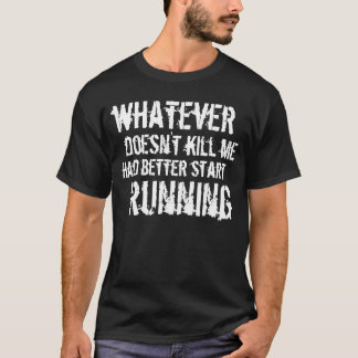 Whatever doesn't kill me... T-Shirt