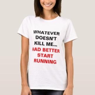 'Whatever doesn't kill me...' T-Shirt