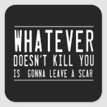 Whatever Doesn't Kill You... Square Stickers