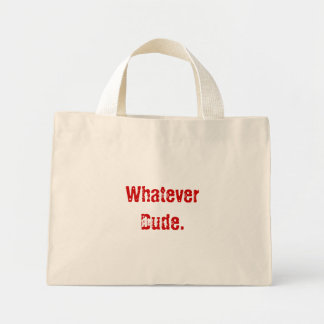 Whatever Dude. Canvas Bags